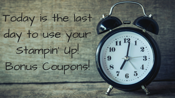 Last Day to Use Your Stampin' Up! Bonus Coupons!