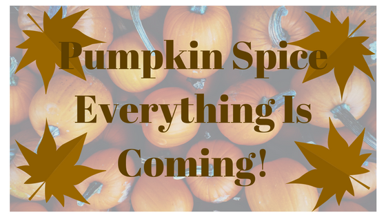 Pumpkin Spice Everything Is Coming!