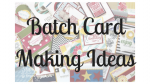 What IS Batch Card Making Anyway?